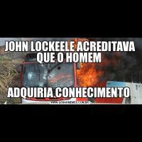 JOHN LOCKEELE ACREDITAVA QUE O HOMEM ADQUIRIA CONHECIMENTO