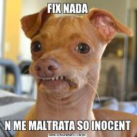 FIX NADAN ME MALTRATA SO INOCENT