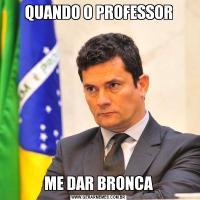 QUANDO O PROFESSORME DAR BRONCA
