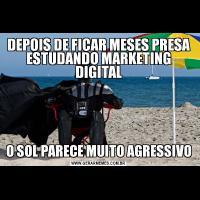 DEPOIS DE FICAR MESES PRESA ESTUDANDO MARKETING DIGITALO SOL PARECE MUITO AGRESSIVO