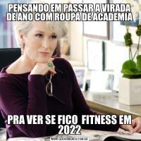 PENSANDO EM PASSAR A VIRADA DE ANO COM ROUPA DE ACADEMIAPRA VER SE FICO  FITNESS EM 2022