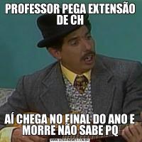 PROFESSOR PEGA EXTENSÃO DE CHAÍ CHEGA NO FINAL DO ANO E MORRE NÃO SABE PQ