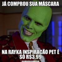 JÁ COMPROU SUA MÁSCARA NA RAYKA INSPIRAÇÃO PET É SÓ R$3,99