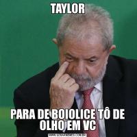 TAYLORPARA DE BOIOLICE TÔ DE OLHO EM VC