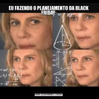 EU FAZENDO O PLANEJAMENTO DA BLACK FRIDAY: