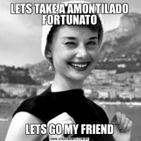 LETS TAKE A AMONTILADO FORTUNATOLETS GO MY FRIEND