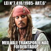LEI N°7.418/1985- ART.6°MEU VALE TRANSPORTE NÃO FOI DEBITADO
