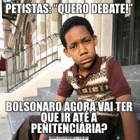 """PETISTAS: """"QUERO DEBATE!""""BOLSONARO AGORA VAI TER QUE IR ATÉ A PENITENCIÁRIA?"""