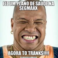 FIZ UM PLANO DE SAÚDE NA SEGMAXXAGORA TO TRANKS!!!!