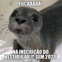FOCAAAAA!NA INSCRIÇÃO DO VESTIBULAR 1º SEM 2020