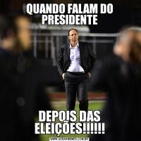 QUANDO FALAM DO PRESIDENTEDEPOIS DAS ELEIÇÕES!!!!!!