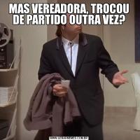MAS VEREADORA, TROCOU DE PARTIDO OUTRA VEZ?