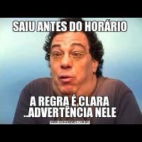 SAIU ANTES DO HORÁRIOA REGRA É CLARA ..ADVERTÊNCIA NELE