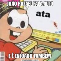 JOÃO RAFAEL FALA ALTOE É ENJOADO TAMBÉM
