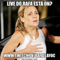 LIVE DO RAFA ESTÁ ON?WWW.TWITCH.TV/RAFAELBFOC