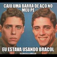 CAIU UMA BARRA DE AÇO NO MEU PÉEU ESTAVA USANDO BRACOL