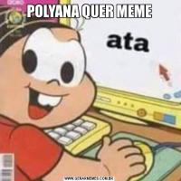 POLYANA QUER MEME