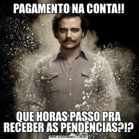 PAGAMENTO NA CONTA!!QUE HORAS PASSO PRA RECEBER AS PENDÊNCIAS?!?