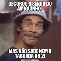 DECOROU A SENHA DO AMIGUINHO, MAS NÃO SABE NEM A TABUADA DO 2!