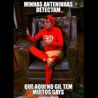 MINHAS ANTENINHAS DETECTAMQUE AQUI NO GIL TEM MUITOS GAYS