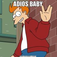 ADIOS BABY