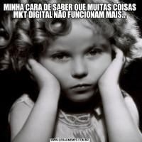 MINHA CARA DE SABER QUE MUITAS COISAS MKT DIGITAL NÃO FUNCIONAM MAIS...