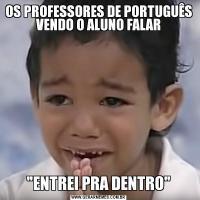 OS PROFESSORES DE PORTUGUÊS VENDO O ALUNO FALAR