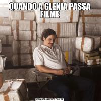 QUANDO A GLENIA PASSA FILME