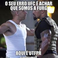 O SEU ERRO UFC É ACHAR QUE SOMOS A FURGAQUI É UTFPR