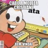 CABO A MOLEZA CRISTIANEBEM-VINDA!