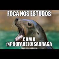 FOCA NOS ESTUDOSCOM A @PROFAHELOISABRAGA