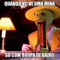 QUANDO VC VE UMA MINASO COM ROUPA DE BAIXO
