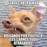 GENTE CHATA AINDABRIGANDO POR POLÍTICO ELES CARNÊS TUDO ATRASADOS