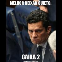 MELHOR DEIXAR QUIETO.CAIXA 2