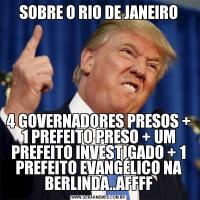 SOBRE O RIO DE JANEIRO4 GOVERNADORES PRESOS + 1 PREFEITO PRESO + UM PREFEITO INVESTIGADO + 1 PREFEITO EVANGÉLICO NA BERLINDA..AFFFF
