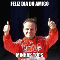 FELIZ DIA DO AMIGOMINHAS TOPS