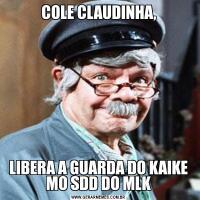 COLE CLAUDINHA,LIBERA A GUARDA DO KAIKE MO SDD DO MLK