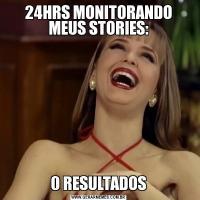 24HRS MONITORANDO MEUS STORIES:0 RESULTADOS