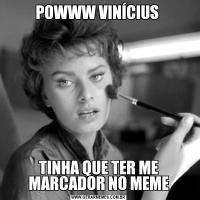 POWWW VINÍCIUS TINHA QUE TER ME MARCADOR NO MEME