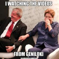 I WATCHING THE VIDEOS FROM GENILOKI
