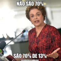 NÃO SÃO 70%SÃO 70% DE 13%