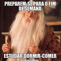 PREPAREM-SE PARA O FIM DE SEMANAESTUDAR-DORMIR-COMER