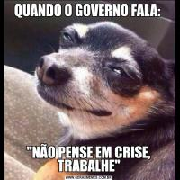 QUANDO O GOVERNO FALA: