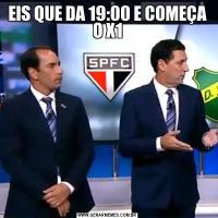 EIS QUE DA 19:00 E COMEÇA O X1