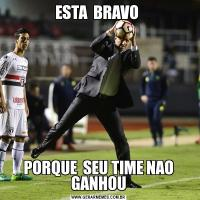 ESTA  BRAVO PORQUE  SEU TIME NAO GANHOU