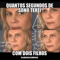 QUANTOS SEGUNDOS DE SONO TEREICOM DOIS FILHOS