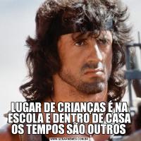 LUGAR DE CRIANÇAS É NA ESCOLA E DENTRO DE CASA OS TEMPOS SÃO OUTROS