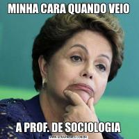 MINHA CARA QUANDO VEIOA PROF. DE SOCIOLOGIA