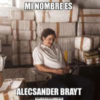 MI NOMBRE ES ALECSANDER BRAYT