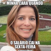 MINHA CARA QUANDO O SALÁRIO CAI NA SEXTA-FEIRA